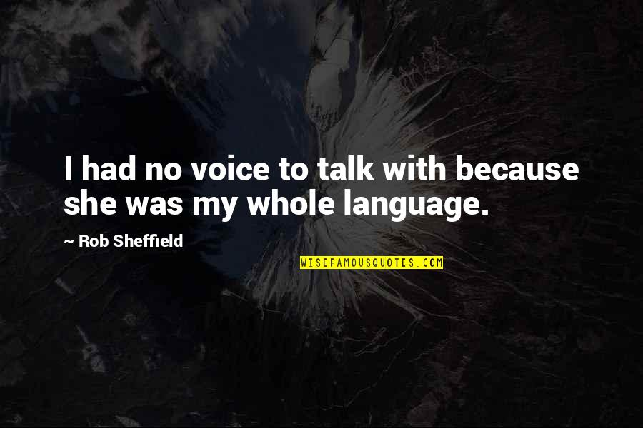 Because She Quotes By Rob Sheffield: I had no voice to talk with because