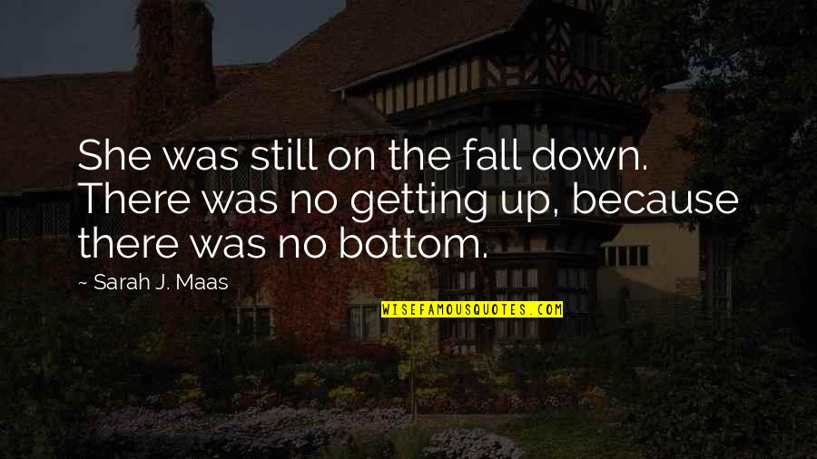 Because She Quotes By Sarah J. Maas: She was still on the fall down. There