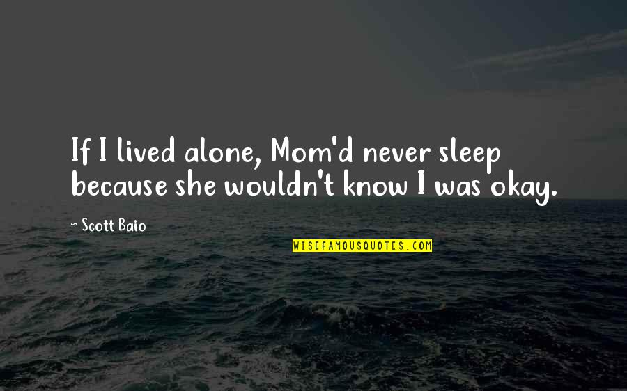Because She Quotes By Scott Baio: If I lived alone, Mom'd never sleep because