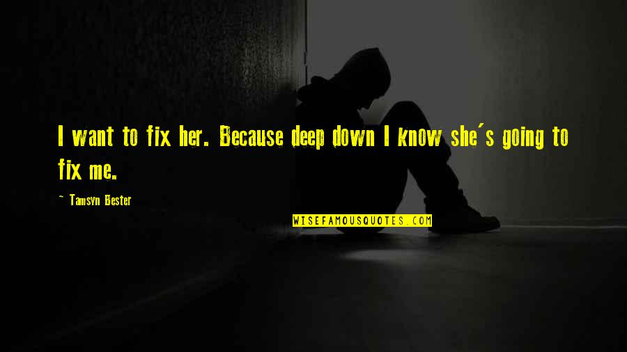 Because She Quotes By Tamsyn Bester: I want to fix her. Because deep down