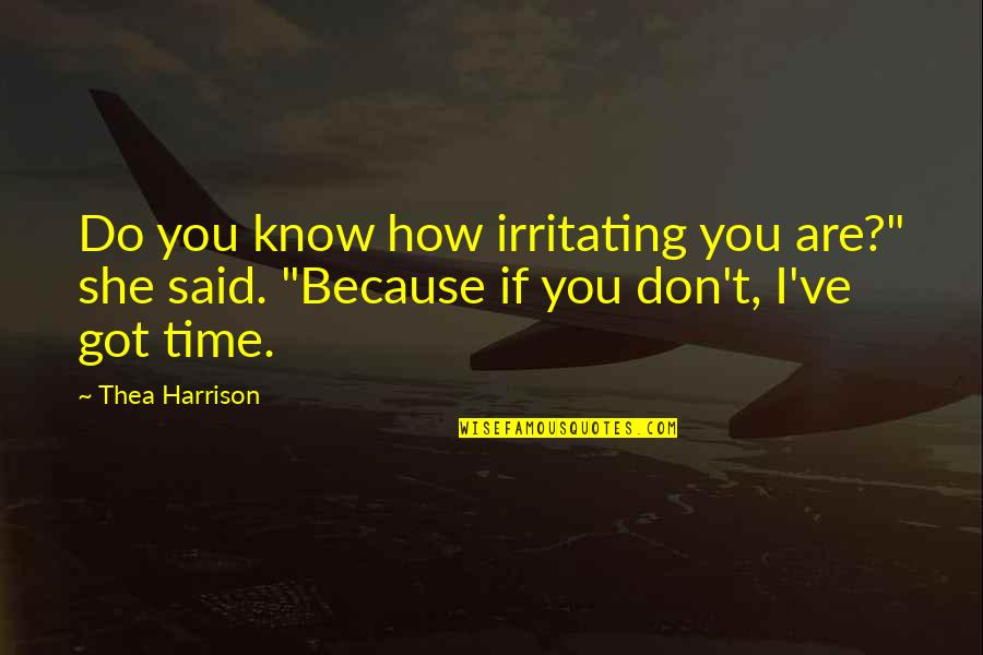 "Because She Quotes By Thea Harrison: Do you know how irritating you are?"" she"
