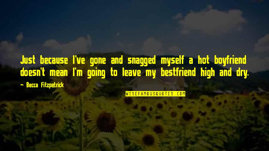 Because We Are Friends Quotes By Becca Fitzpatrick: Just because I've gone and snagged myself a
