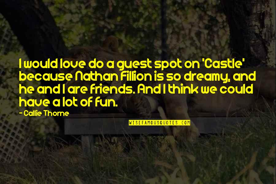 Because We Are Friends Quotes By Callie Thorne: I would love do a guest spot on