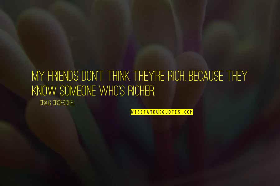 Because We Are Friends Quotes By Craig Groeschel: My friends don't think they're rich, because they