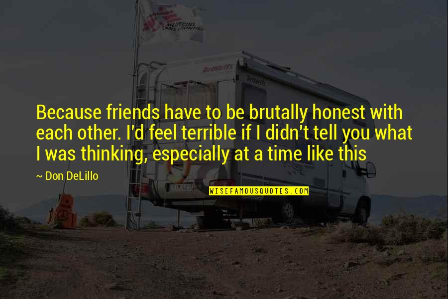 Because We Are Friends Quotes By Don DeLillo: Because friends have to be brutally honest with