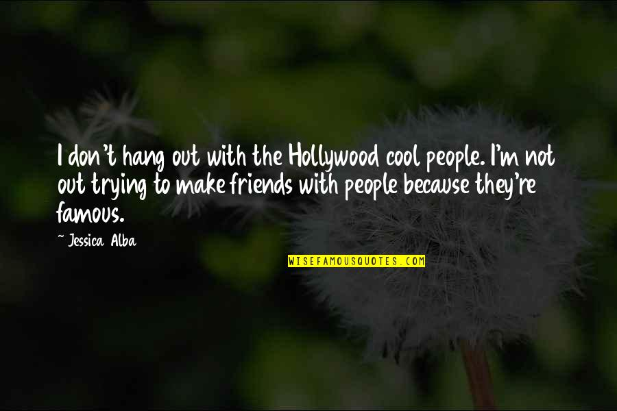 Because We Are Friends Quotes By Jessica Alba: I don't hang out with the Hollywood cool