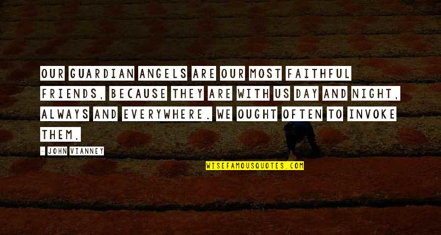 Because We Are Friends Quotes By John Vianney: Our Guardian Angels are our most faithful friends,