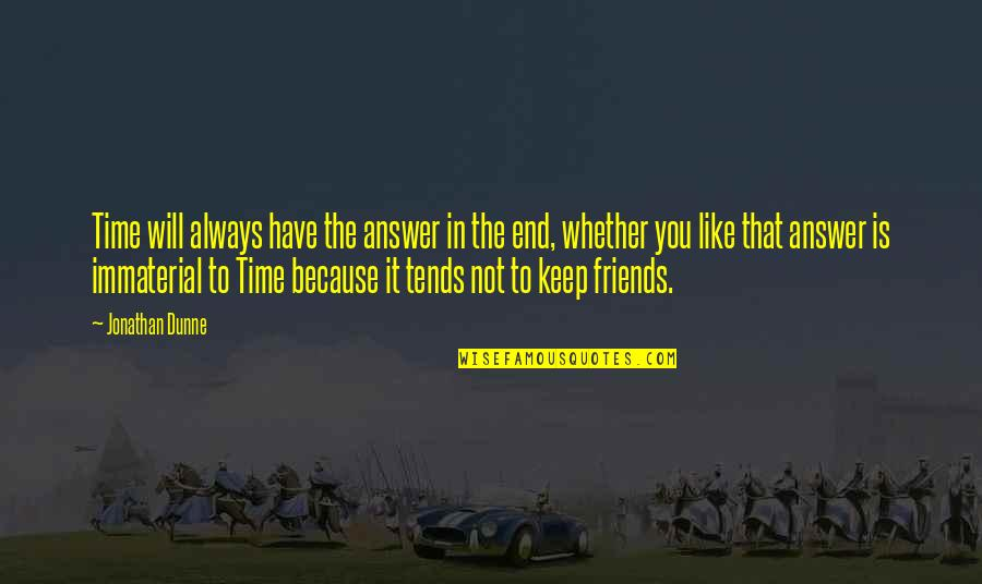 Because We Are Friends Quotes By Jonathan Dunne: Time will always have the answer in the