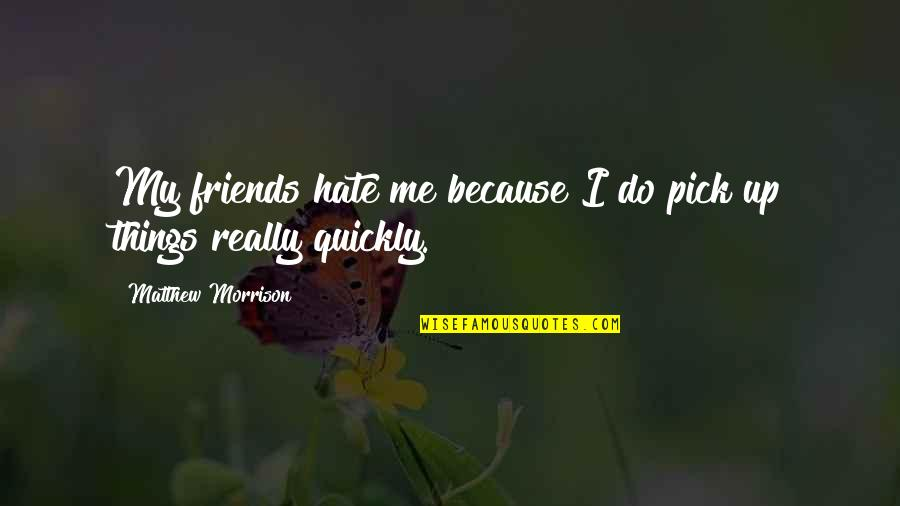 Because We Are Friends Quotes By Matthew Morrison: My friends hate me because I do pick