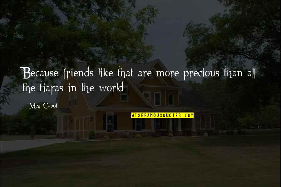 Because We Are Friends Quotes By Meg Cabot: Because friends like that are more precious than