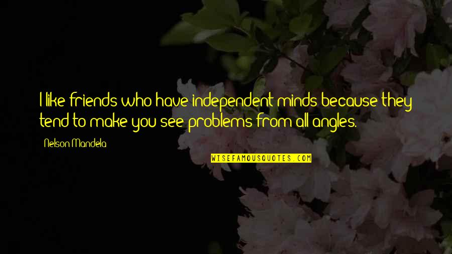 Because We Are Friends Quotes By Nelson Mandela: I like friends who have independent minds because