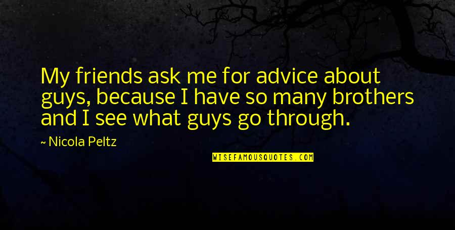 Because We Are Friends Quotes By Nicola Peltz: My friends ask me for advice about guys,
