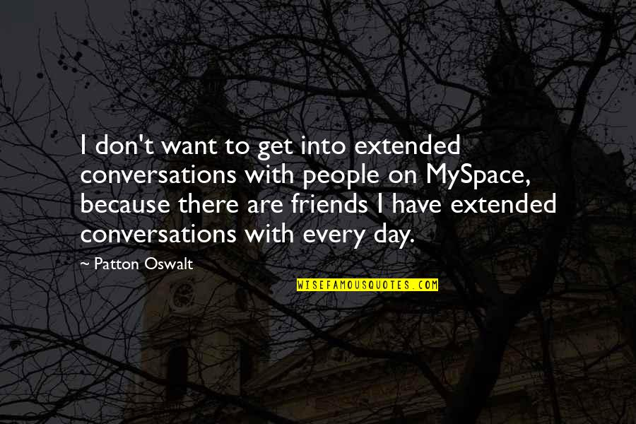 Because We Are Friends Quotes By Patton Oswalt: I don't want to get into extended conversations