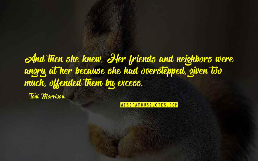 Because We Are Friends Quotes By Toni Morrison: And then she knew. Her friends and neighbors