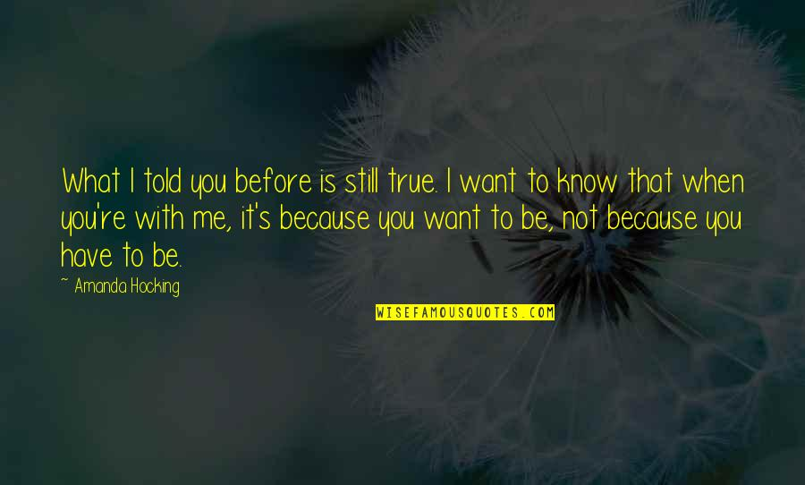 Because When I'm With You Quotes By Amanda Hocking: What I told you before is still true.