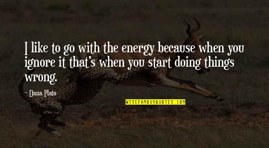 Because When I'm With You Quotes By Dana Plato: I like to go with the energy because