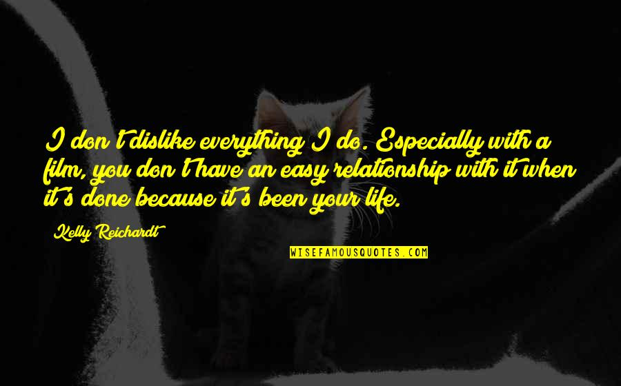 Because When I'm With You Quotes By Kelly Reichardt: I don't dislike everything I do. Especially with
