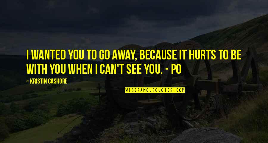 Because When I'm With You Quotes By Kristin Cashore: I wanted you to go away, because it