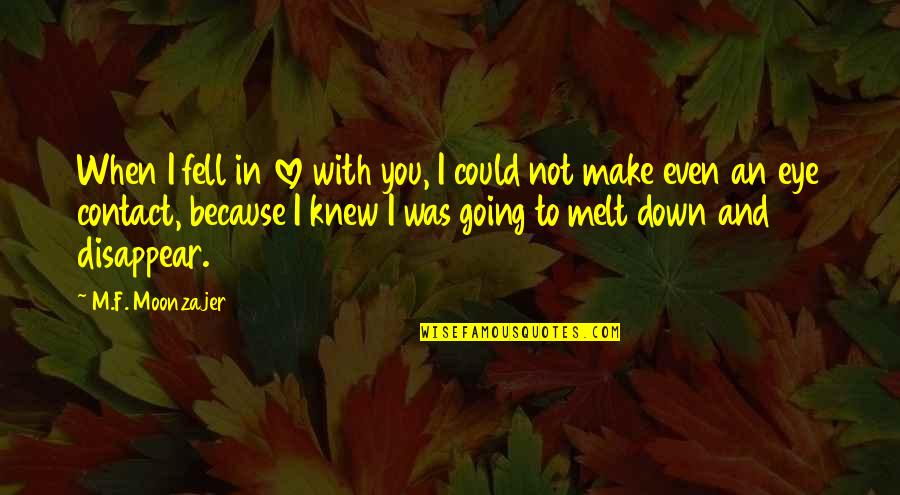 Because When I'm With You Quotes By M.F. Moonzajer: When I fell in love with you, I