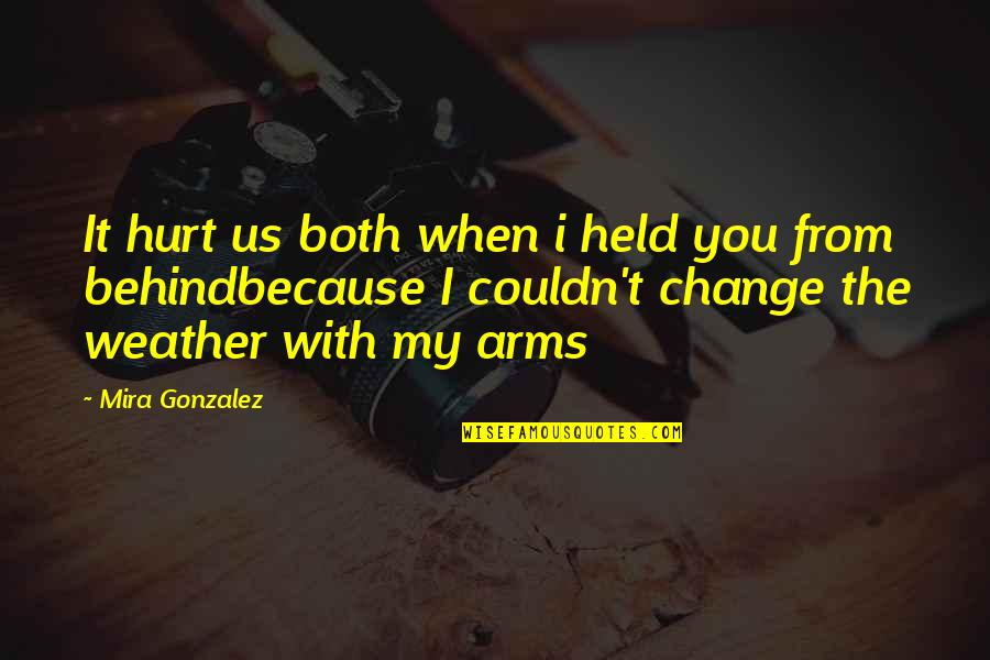 Because When I'm With You Quotes By Mira Gonzalez: It hurt us both when i held you