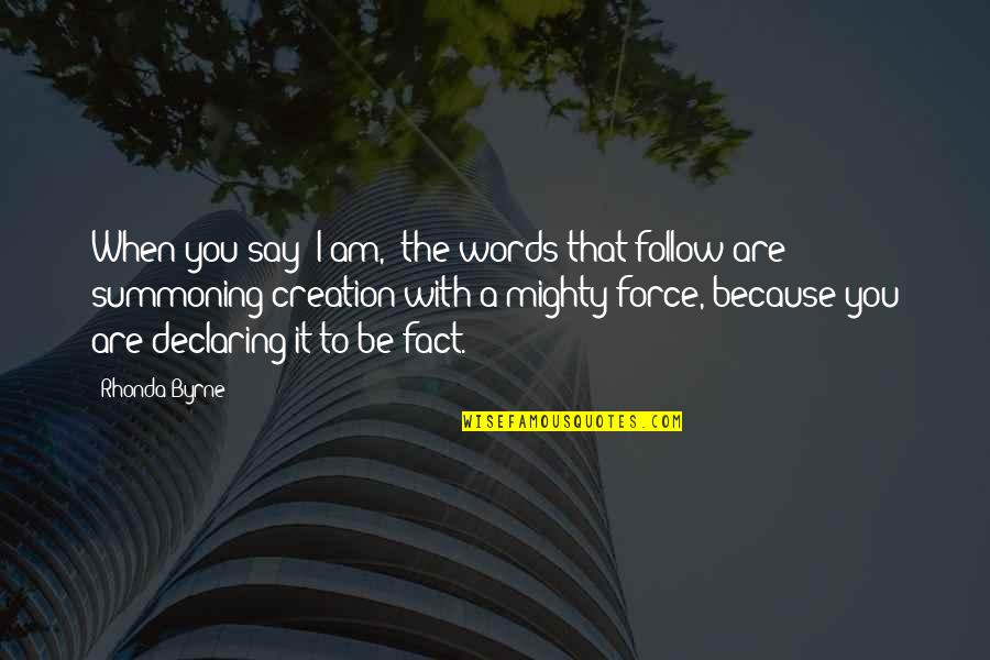 """Because When I'm With You Quotes By Rhonda Byrne: When you say """"I am,"""" the words that"""