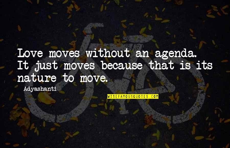Because Without Love Quotes By Adyashanti: Love moves without an agenda. It just moves