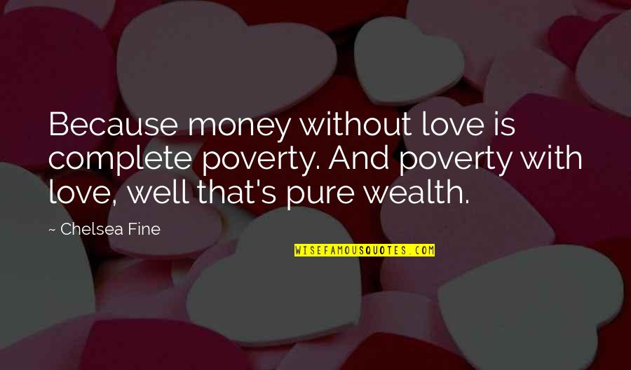Because Without Love Quotes By Chelsea Fine: Because money without love is complete poverty. And