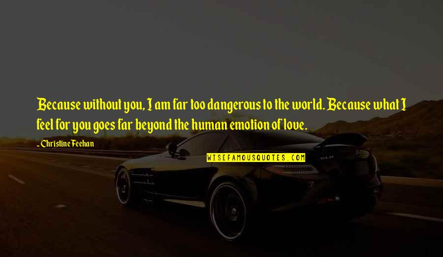 Because Without Love Quotes By Christine Feehan: Because without you, I am far too dangerous