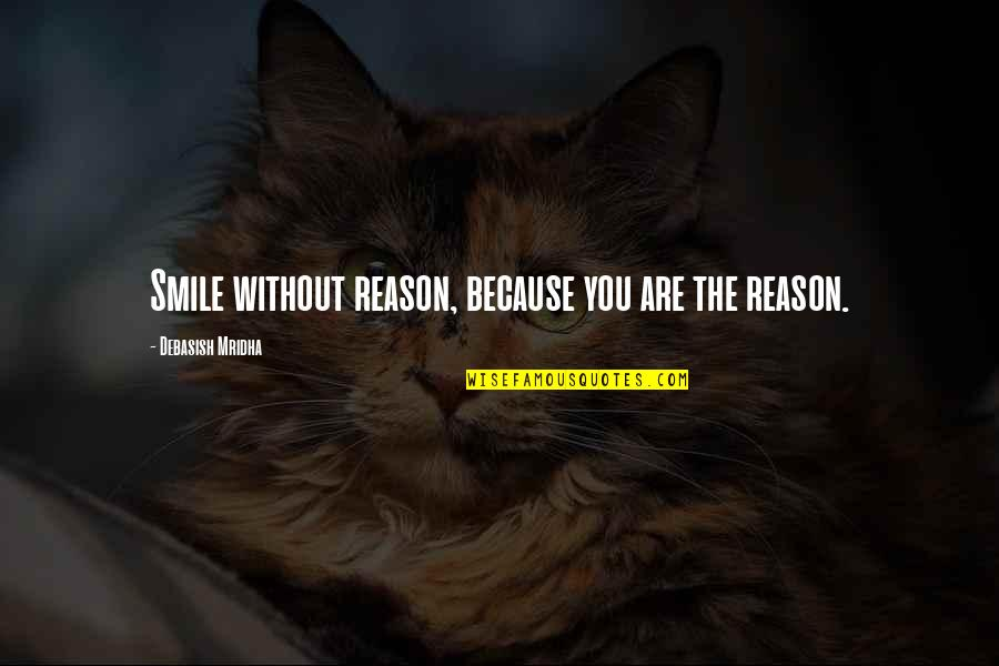 Because Without Love Quotes By Debasish Mridha: Smile without reason, because you are the reason.