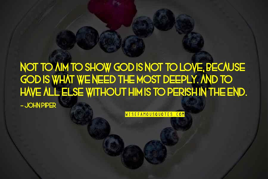 Because Without Love Quotes By John Piper: Not to aim to show God is not