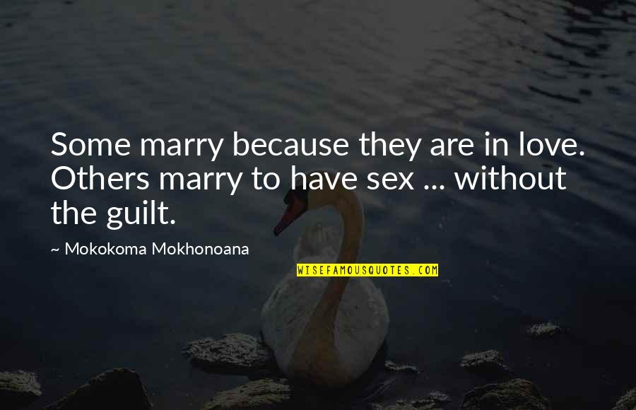 Because Without Love Quotes By Mokokoma Mokhonoana: Some marry because they are in love. Others