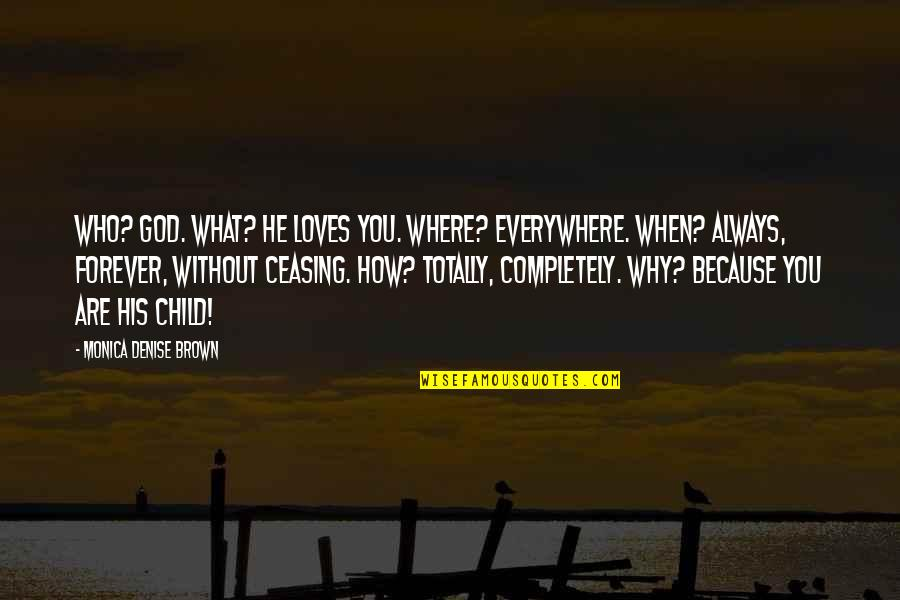 Because Without Love Quotes By Monica Denise Brown: Who? God. What? He loves you. Where? Everywhere.