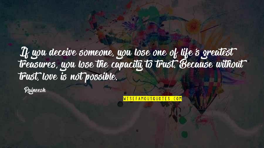Because Without Love Quotes By Rajneesh: If you deceive someone, you lose one of