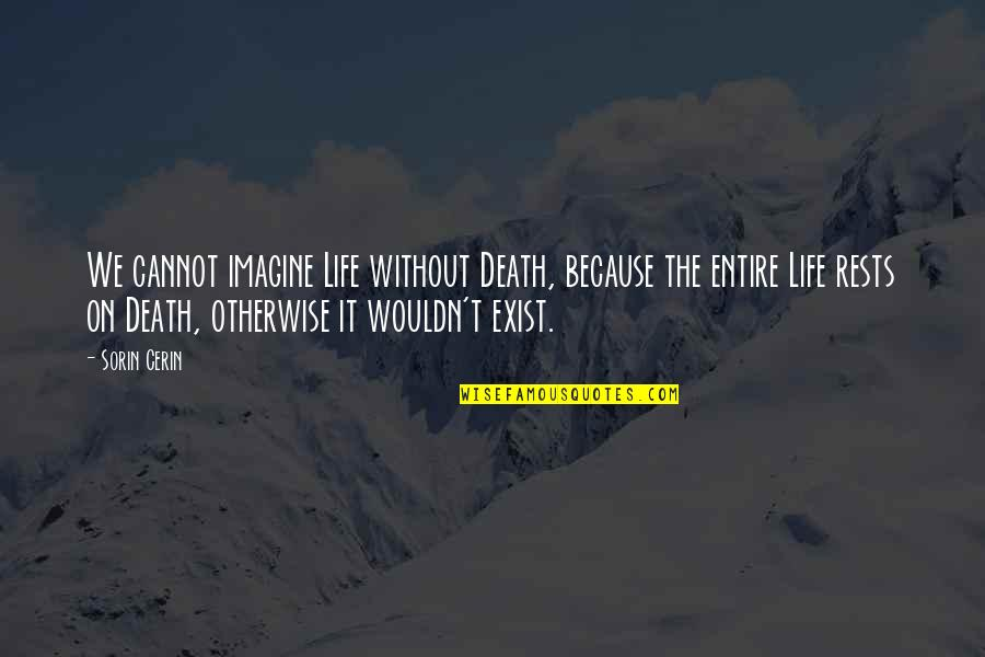 Because Without Love Quotes By Sorin Cerin: We cannot imagine Life without Death, because the