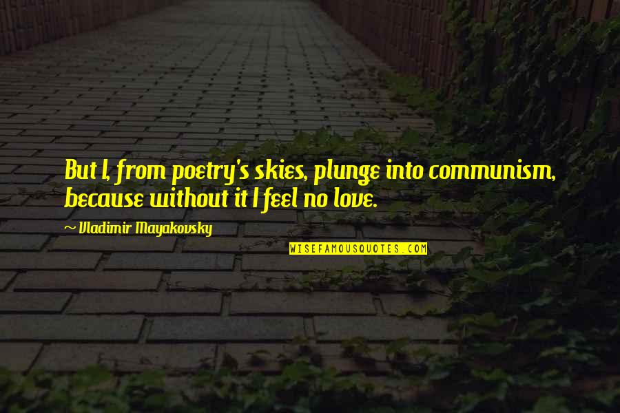 Because Without Love Quotes By Vladimir Mayakovsky: But I, from poetry's skies, plunge into communism,