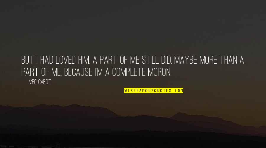 Because You Complete Me Quotes By Meg Cabot: But I had loved him. A part of