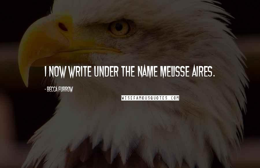 Becca Furrow quotes: I now write under the name Melisse Aires.