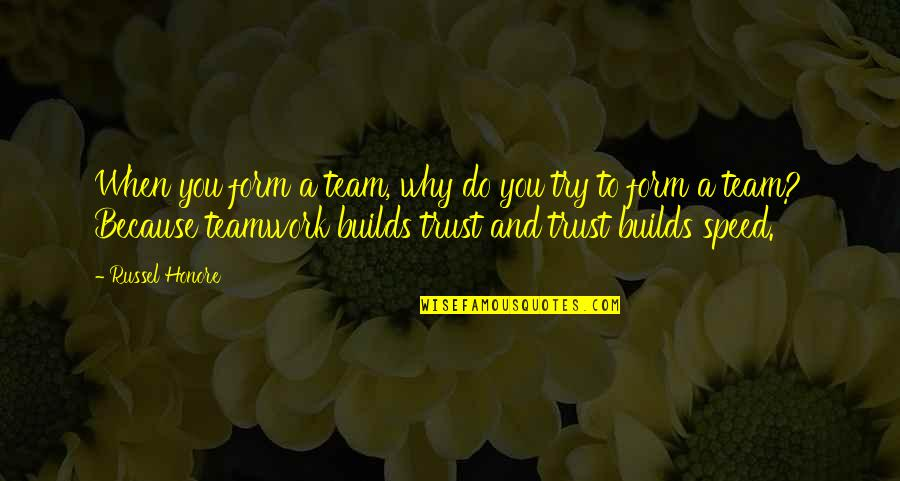 Becker Bob Quotes By Russel Honore: When you form a team, why do you