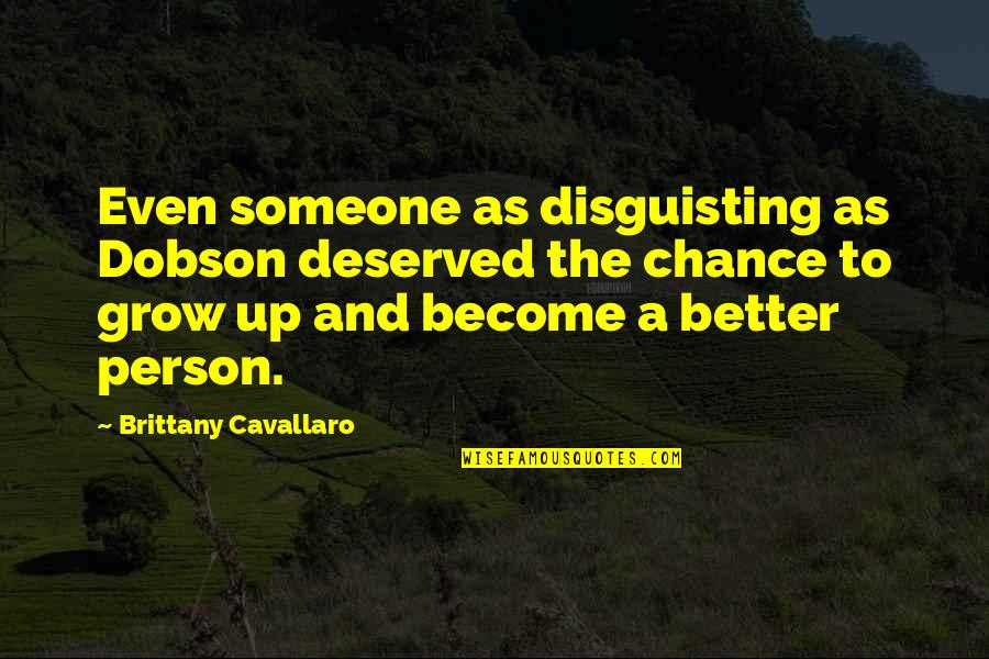 Become A Better Person Quotes By Brittany Cavallaro: Even someone as disguisting as Dobson deserved the