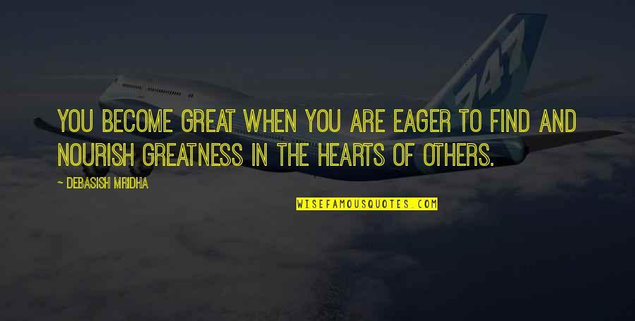 Become A Better Person Quotes By Debasish Mridha: You become great when you are eager to