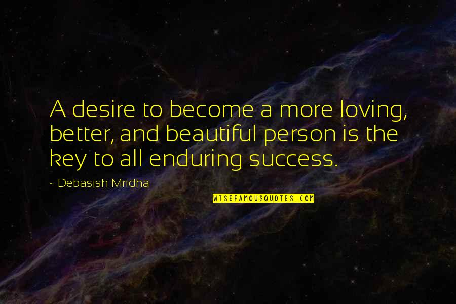 Become A Better Person Quotes By Debasish Mridha: A desire to become a more loving, better,