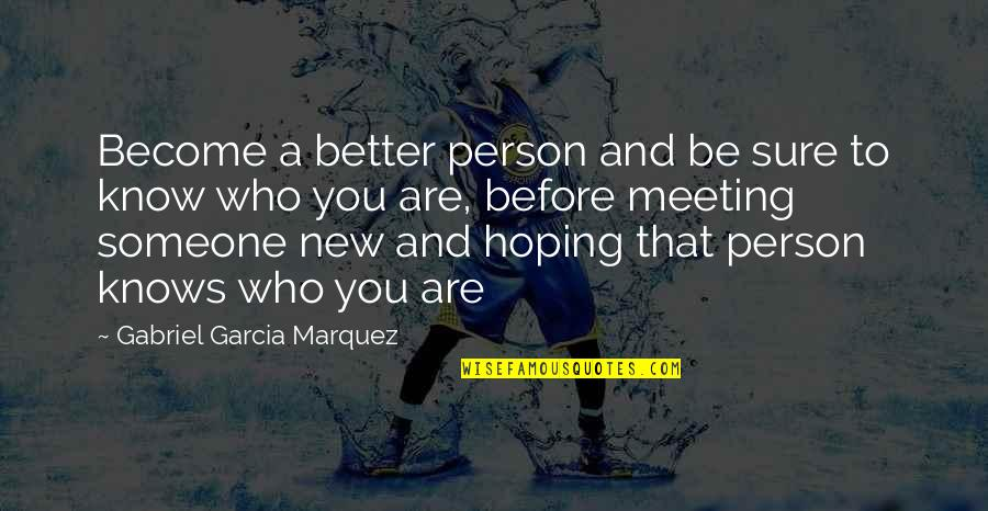 Become A Better Person Quotes By Gabriel Garcia Marquez: Become a better person and be sure to