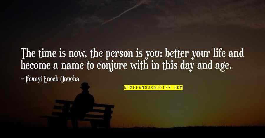Become A Better Person Quotes By Ifeanyi Enoch Onuoha: The time is now, the person is you;
