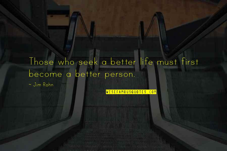 Become A Better Person Quotes By Jim Rohn: Those who seek a better life must first