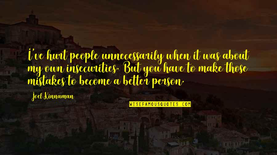 Become A Better Person Quotes By Joel Kinnaman: I've hurt people unnecessarily when it was about