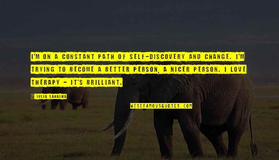 Become A Better Person Quotes By Julia Sawalha: I'm on a constant path of self-discovery and