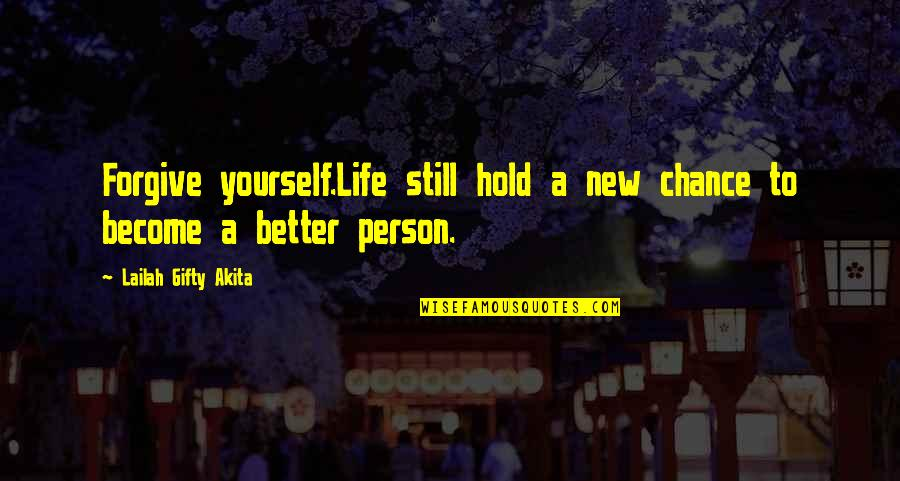 Become A Better Person Quotes By Lailah Gifty Akita: Forgive yourself.Life still hold a new chance to