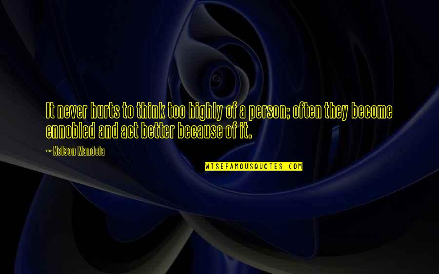 Become A Better Person Quotes By Nelson Mandela: It never hurts to think too highly of