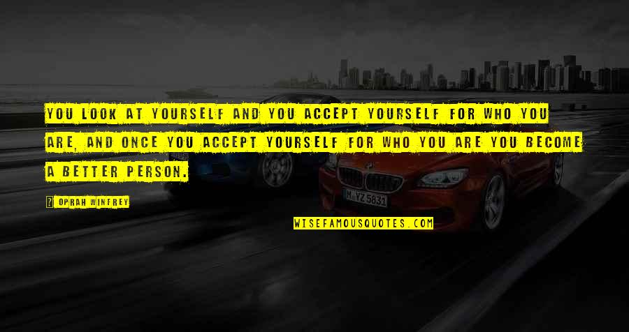 Become A Better Person Quotes By Oprah Winfrey: You look at yourself and you accept yourself