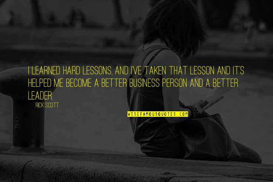 Become A Better Person Quotes By Rick Scott: I learned hard lessons, and I've taken that
